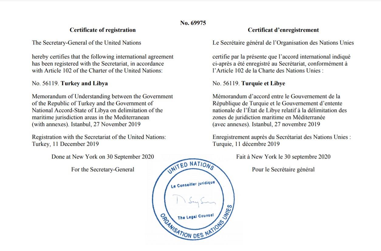 """Türkiye ile Libya Hükümeti, 27 Kasım 2019'da """"Güvenlik ve Askeri İşbirliği Mutabakat Muhtırası"""" ile iki ülkenin uluslararası hukuktan kaynaklanan haklarının muhafazasını hedefleyen """"Deniz Yetki Alanlarının Sınırlandırılmasına İlişkin Mutabakat Muhtırası""""nı imzaladı ve anlaşmayı tescil edilmesi için Birlemiş Milletler'e (BM) gönderdi. BM Genel Sekreteri Antonio Guterres, 30 Eylül'de BM Şartı'nın 102'nci maddesi gereği muhtırayı onayladı."""