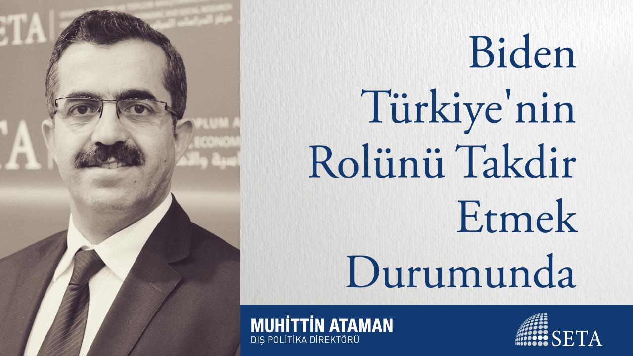 Biden Türkiye'nin Rolünü Takdir Etmek Durumunda