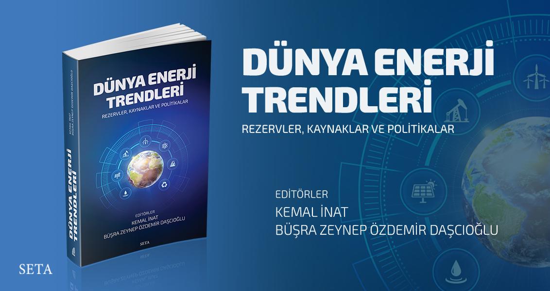 Kitap: Dünya Enerji Trendleri | Rezervler, Kaynaklar ve Politikalar