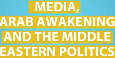 Media, Arab Awakening and the Middle Eastern Politics