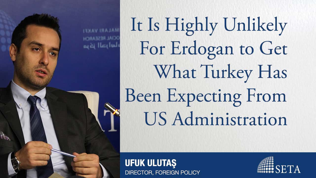 It Is Highly Unlikely For Erdogan to Get What Turkey Has Been Expecting From US Administration