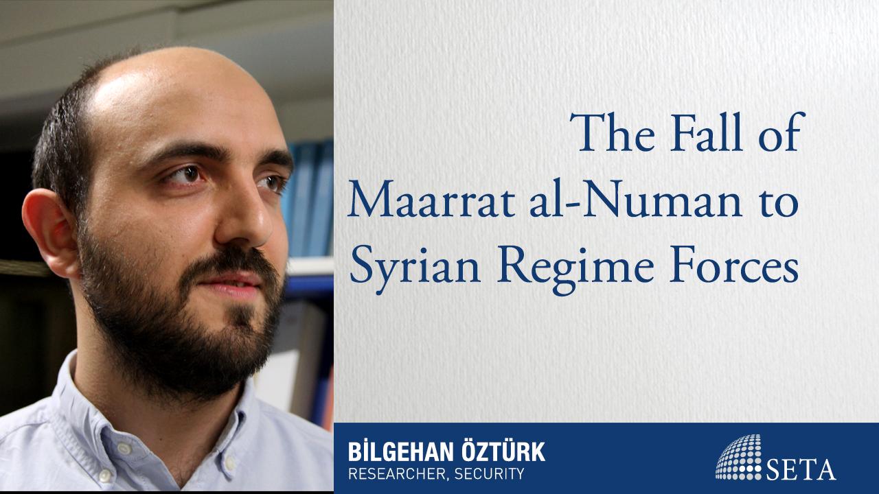 The Fall of Maarrat al-Numan to Syrian Regime Forces